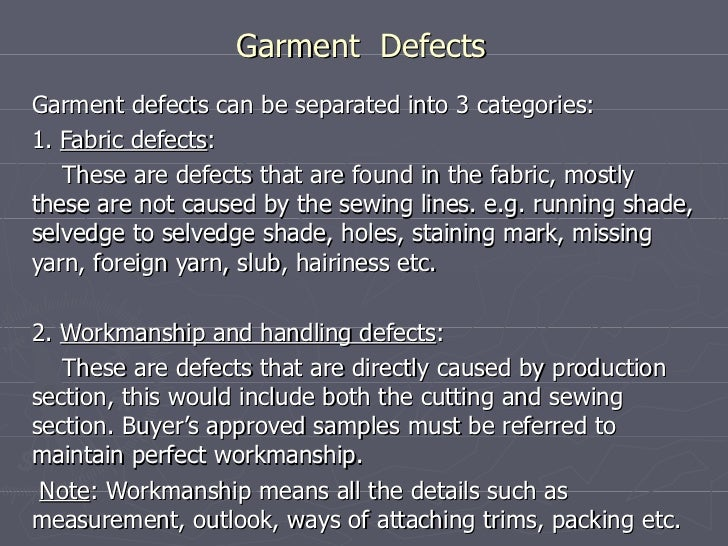 Garment  Defects Garment defects can be separated into 3 categories: 1.  Fabric defects : These are defects that are found...
