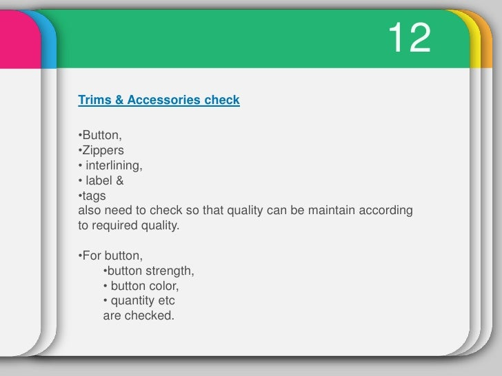 12Trims & Accessories check•Button,•Zippers• interlining,• label &•tagsalso need to check so that quality can be maintain ...