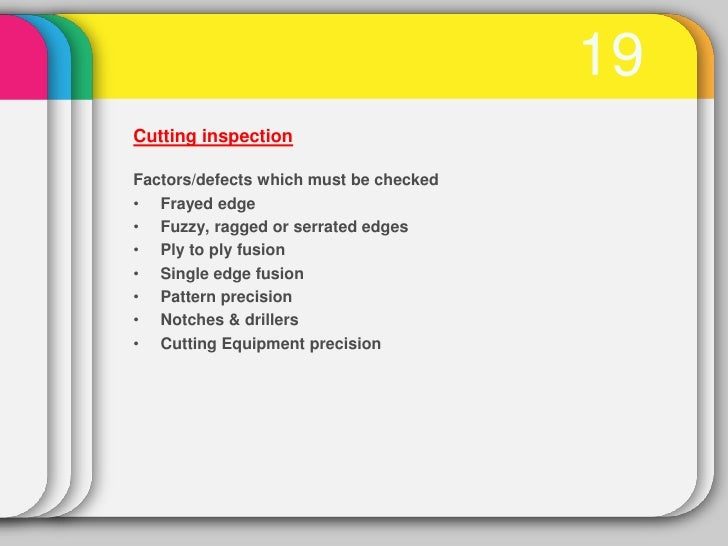 19Cutting inspectionFactors/defects which must be checked• Frayed edge• Fuzzy, ragged or serrated edges• Ply to ply fusion...