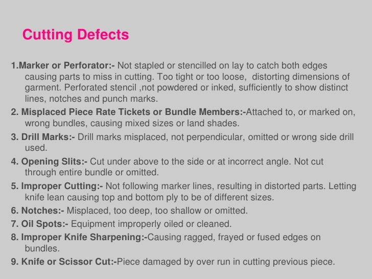 Cutting Defects1.Marker or Perforator:- Not stapled or stencilled on lay to catch both edges    causing parts to miss in c...