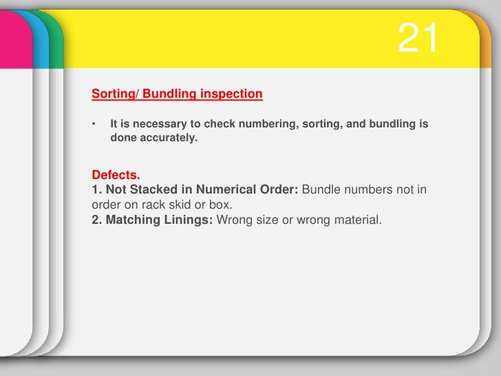 21Sorting/ Bundling inspection•   It is necessary to check numbering, sorting, and bundling is    done accurately.Defects....