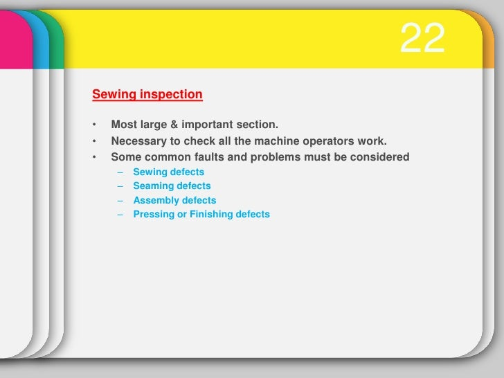 22Sewing inspection•   Most large & important section.•   Necessary to check all the machine operators work.•   Some commo...