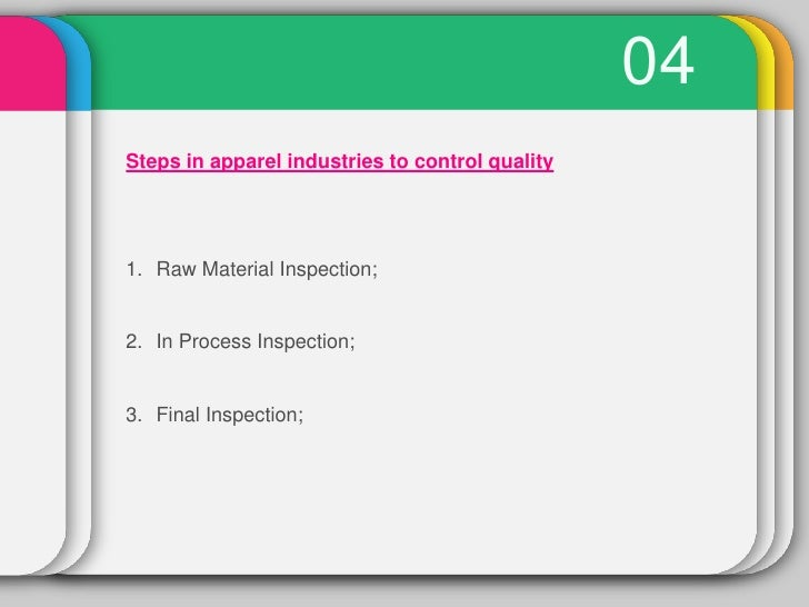 04Steps in apparel industries to control quality1. Raw Material Inspection;2. In Process Inspection;3. Final Inspection;