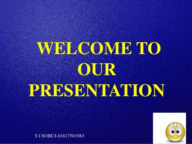 WELCOME TO OUR PRESENTATION S I SOBUJ-01817501983
