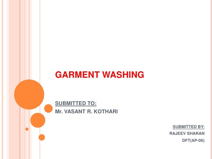 GARMENT WASHINGSUBMITTED TO:Mr. VASANT R. KOTHARI                         SUBMITTED BY:                        RAJEEV SHAR...