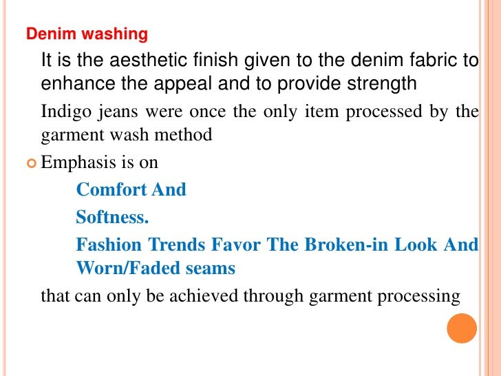 Denim washing  It is the aesthetic finish given to the denim fabric to  enhance the appeal and to provide strength  Indigo...