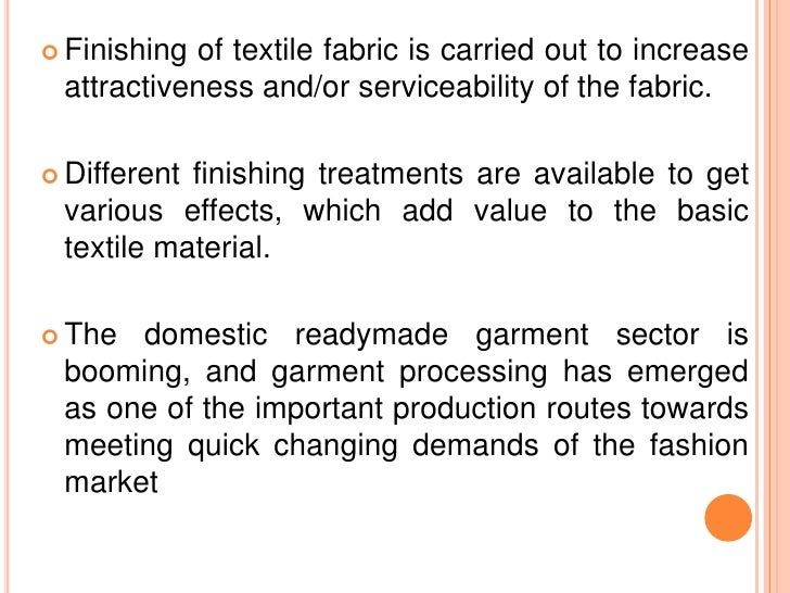  Finishingof textile fabric is carried out to increase attractiveness and/or serviceability of the fabric. Differentfini...