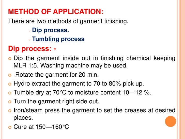 METHOD OF APPLICATION:There are two methods of garment finishing.        Dip process.        Tumbling processDip process...