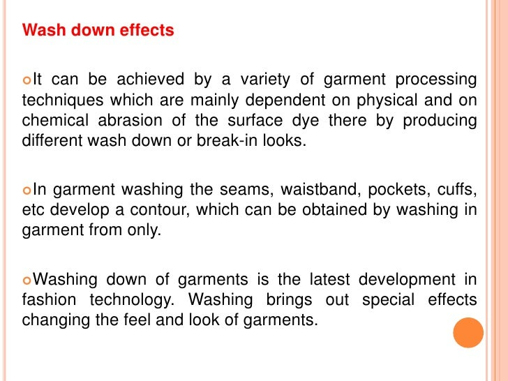 Wash down effectsIt  can be achieved by a variety of garment processingtechniques which are mainly dependent on physical ...