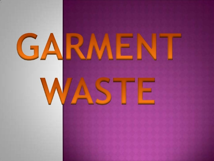 GARMENT WASTE<br />
