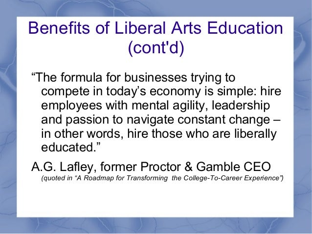 how liberal arts education will benefit me Directions will benefit you francis marion university's college of liberal arts is the liberal arts remain the foundation of a great education.