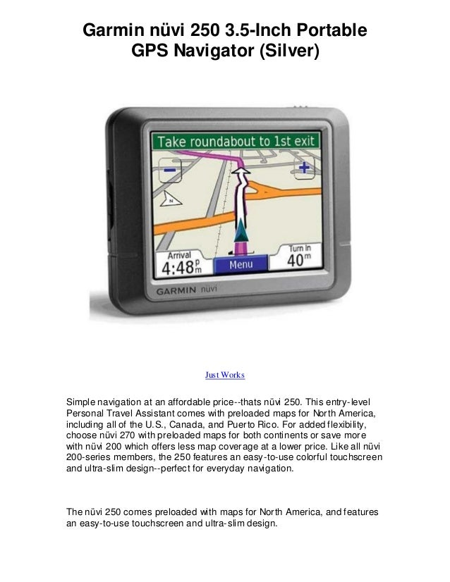 Garmin nüvi 250 3.5-Inch Portable GPS Navigator (Silver) Just Works Simple navigation at an affordable price--thats nüvi 2...