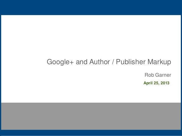 Google+ and Author / Publisher MarkupRob GarnerApril 25, 2013