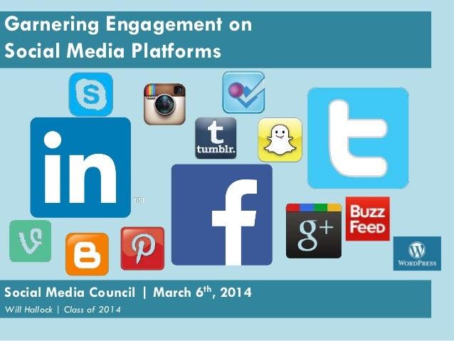 Garnering Engagement on Social Media Platforms  Social Media Council   March 6th, 2014 Will Hallock   Class of 2014