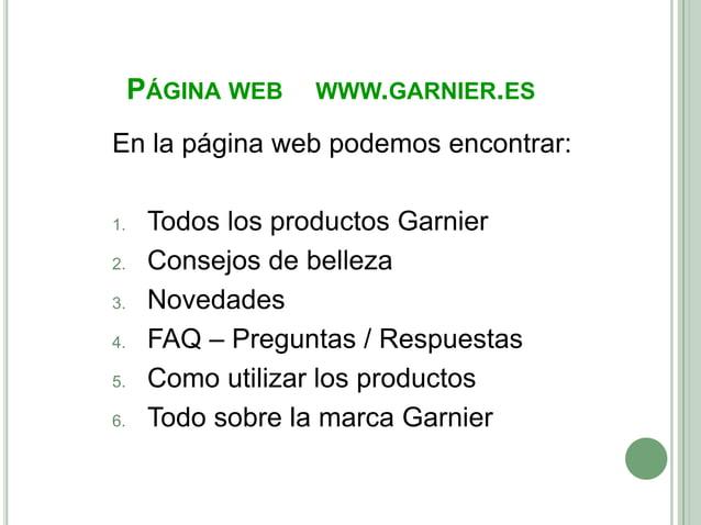 PÁGINA WEB   WWW.GARNIER.ESEn la página web podemos encontrar:1.    Todos los productos Garnier2.    Consejos de belleza3....
