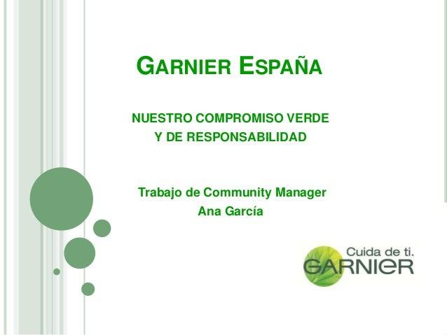 GARNIER ESPAÑANUESTRO COMPROMISO VERDE   Y DE RESPONSABILIDADTrabajo de Community Manager          Ana García