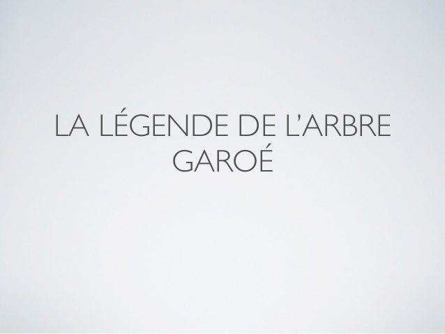 LA LÉGENDE DE L'ARBRE GAROÉ