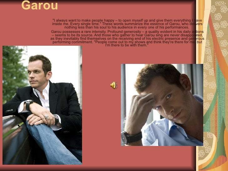 "Garou<br />""I always want to make people happy – to open myself up and give them everything I have inside me. Every single..."