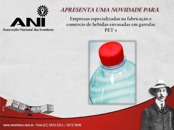 APRESENTA UMA NOVIDADE PARA   Empresas especializadas na fabricação e comércio de bebidas envasadas em garrafas           ...