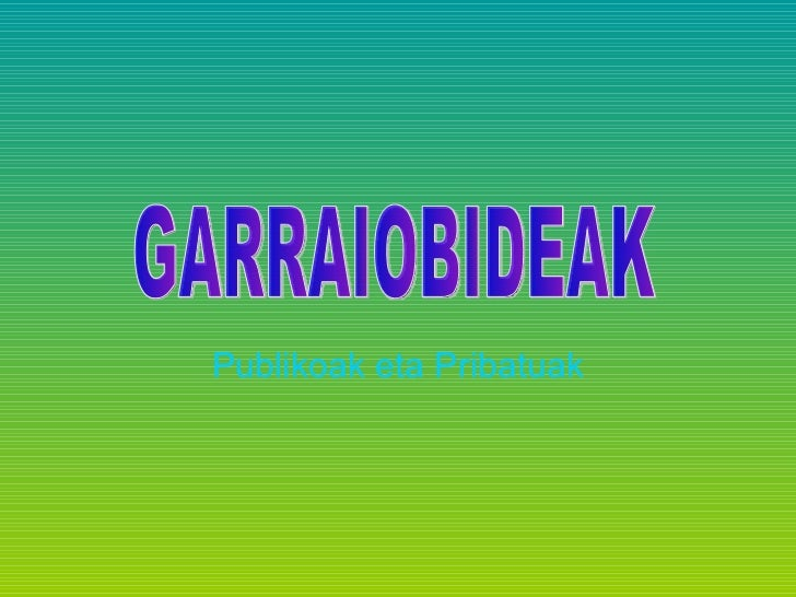 Publikoak eta Pribatuak GARRAIOBIDEAK