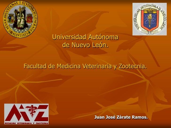Universidad Autónoma              de Nuevo León.   Facultad de Medicina Veterinaria y Zootecnia.                          ...