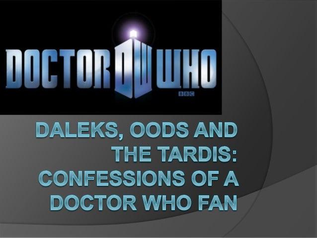 IIIIETIIRMHIIIBHIJ  DALEKS,  OODS AND THE TARDIS:  CONFESSIONS OF A DOCTOR WHO FAN
