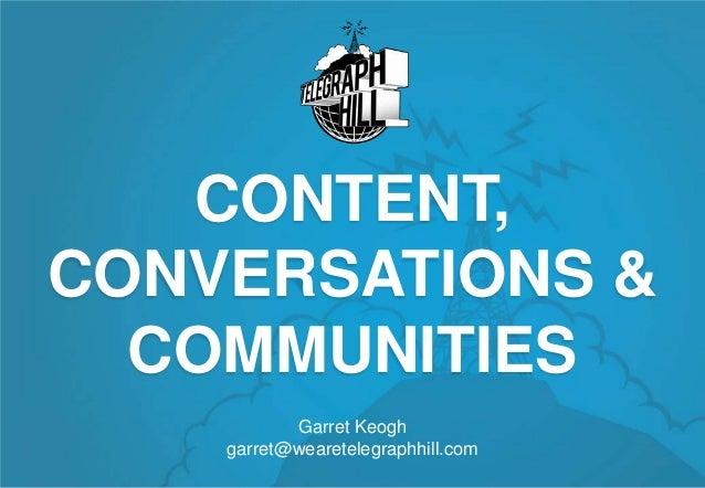 CONTENT,CONVERSATIONS &  COMMUNITIES           Garret Keogh    garret@wearetelegraphhill.com
