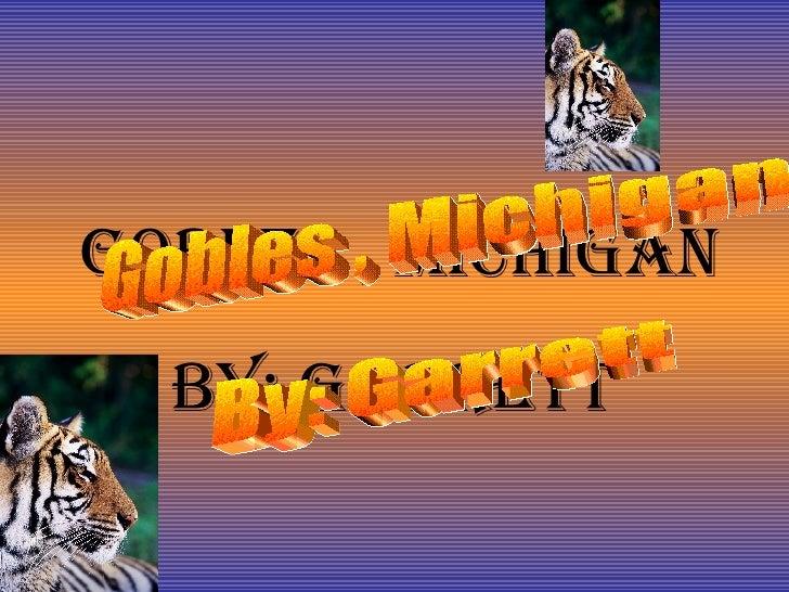 Gobles , Michigan By: Garrett Gobles , Michigan By: Garrett