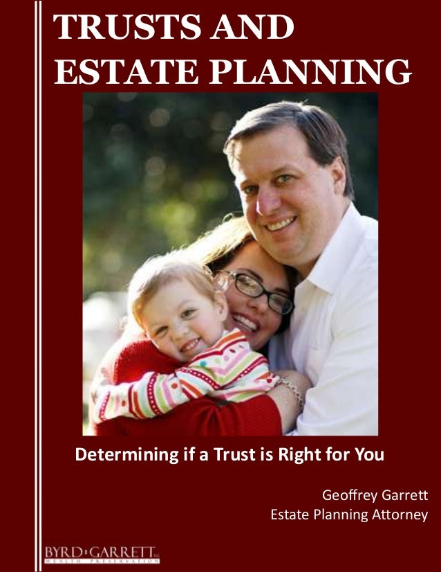 TRUSTS AND ESTATE PLANNING Determining if a Trust is Right for You Geoffrey Garrett Estate Planning Attorney