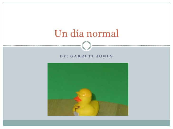 By: Garrett Jones<br />Un día normal<br />