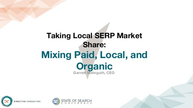 Taking Local SERP Market Share: Mixing Paid, Local, and OrganicGarrett Mehrguth, CEO