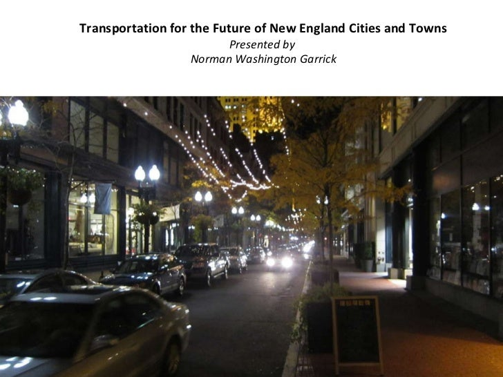 Transportation for the Future of New England Cities and Towns Presented by  Norman Washington Garrick