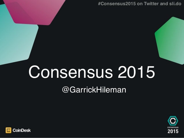 State of Blockchain 2015 1 State of Blockchain 2015 10 September 2015 Consensus 2015 @GarrickHileman #Consensus2015 on Twi...