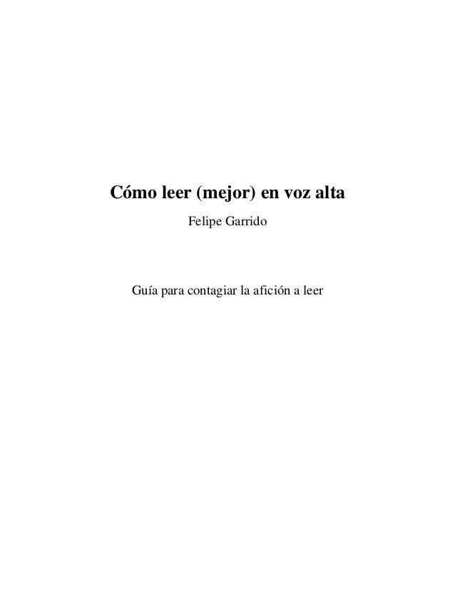 Cómo leer (mejor) en voz alta  Felipe Garrido  Guía para contagiar la afición a leer