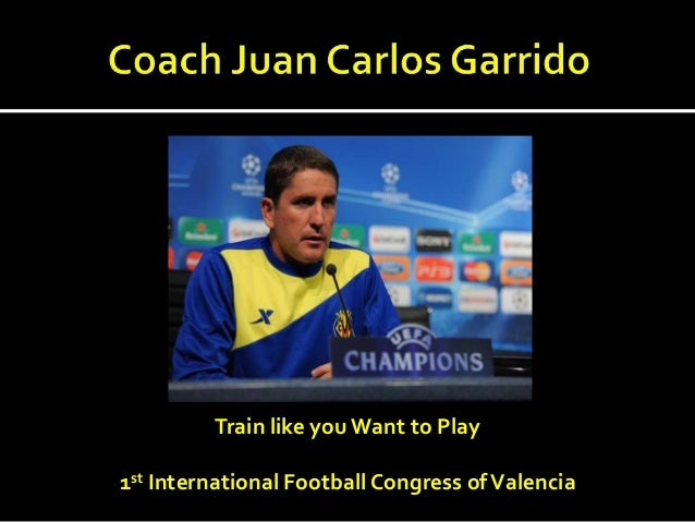 Train like you Want to Play1st International Football Congress of Valencia