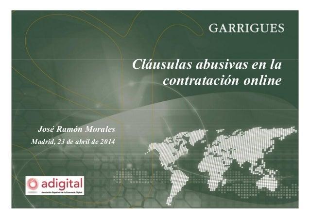 Cláusulas abusivas en la contratación online José Ramón Morales Madrid, 23 de abril de 2014