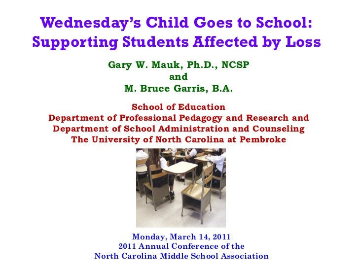 Wednesday's Child Goes to School:Supporting Students Affected by Loss          Gary W. Mauk, Ph.D., NCSP                  ...