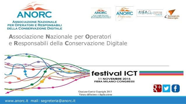 Associazione Nazionale per Operatori e Responsabili della Conservazione Digitale www.anorc.it mail: segreteria@anorc.it Gr...