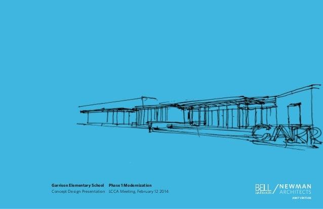 JOINT VENTURE /Garrison Elementary School  Phase 1 Modernization Concept Design Presentation LCCA Meeting, February 12 2...