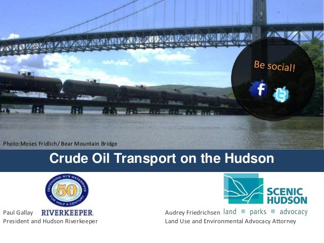 Paul Gallay Audrey Friedrichsen President and Hudson Riverkeeper Land Use and Environmental Advocacy Attorney Crude Oil Tr...