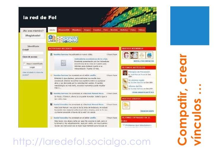http://laredefol.socialgo.com Compatir, crear vínculos …