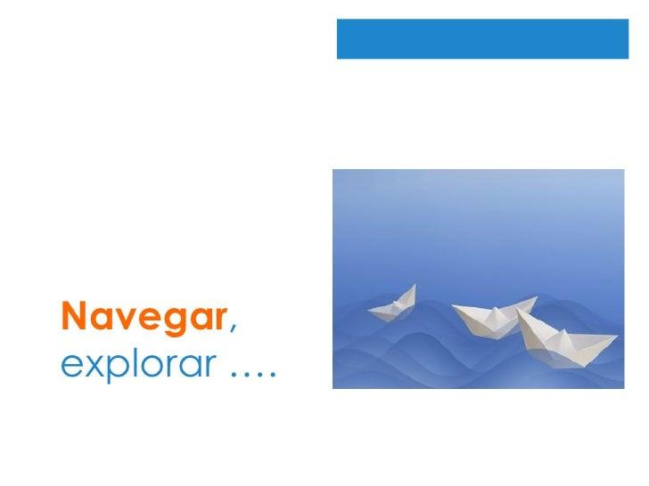 Navegar , explorar ….