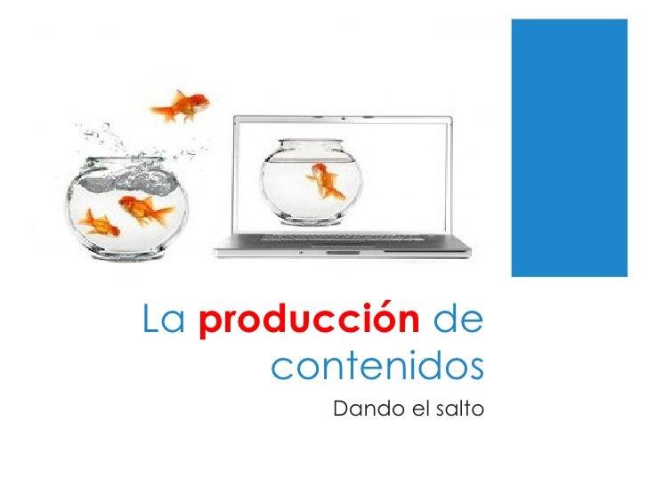 La  producción  de contenidos Dando el salto