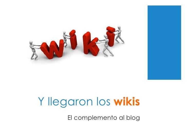 Y llegaron los  wikis El complemento al blog