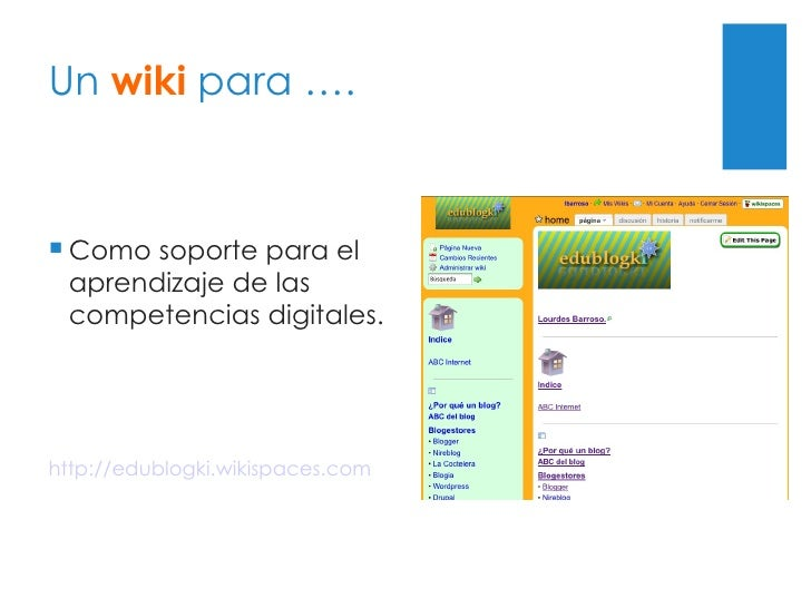 Un  wiki  para …. <ul><li>Como soporte para el aprendizaje de las competencias digitales. </li></ul><ul><li>http://edublog...