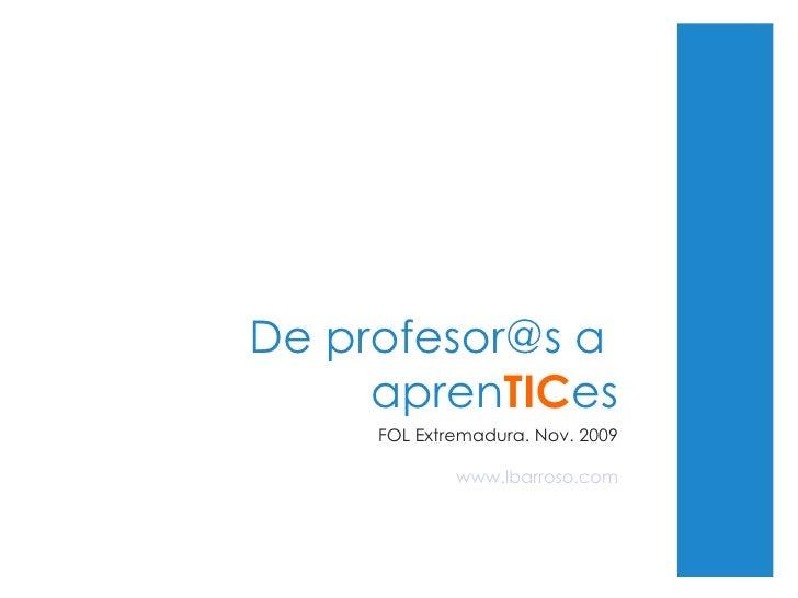 De profesor@s a  apren TIC es FOL Extremadura. Nov. 2009 www.lbarroso.com