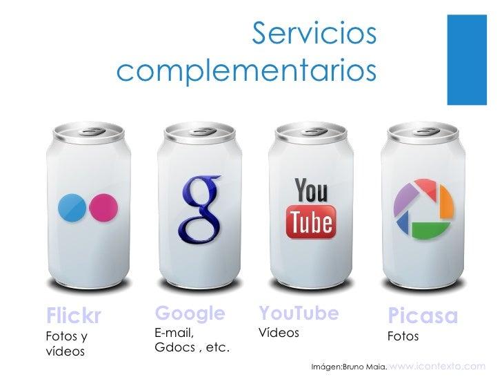 Servicios complementarios Flickr Fotos y vídeos Google E-mail, Gdocs , etc. YouTube Vídeos Picasa Fotos  Imágen:Bruno Maia...