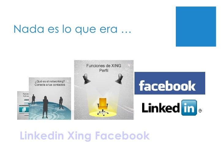 Nada es lo que era … Linkedin   Xing   Facebook