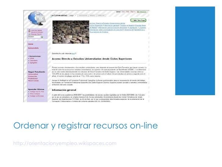 Ordenar y registrar recursos on-line http://orientacionyempleo.wikispaces.com