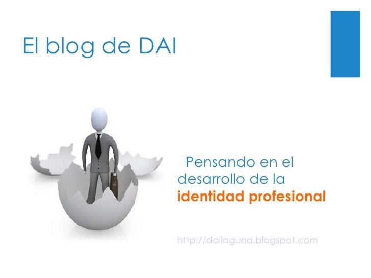 El blog de DAI Pensando en el desarrollo de la  identidad   profesional http://dailaguna.blogspot.com